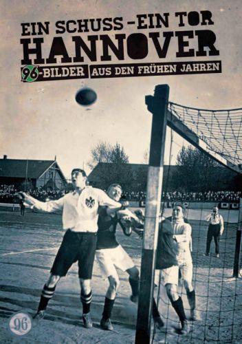 Ein Schuss - ein Tor - Hannover 96 - Bilder aus den frühen Jahren