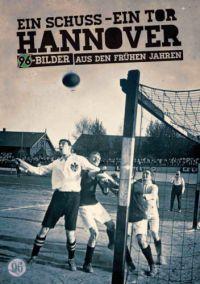 Ein Schuss - ein Tor - Hannover 96 - Bilder aus den fr�hen Jahren